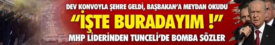 Bahçeli, Tunceli'ye dev konvoyla geldi !
