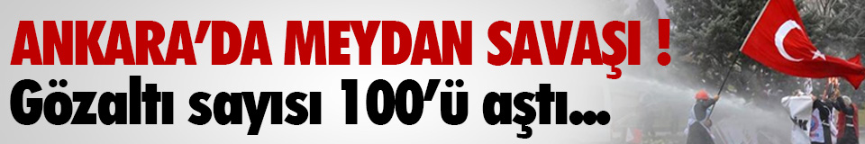 Ankara fena karıştı: En az 100 gözaltı