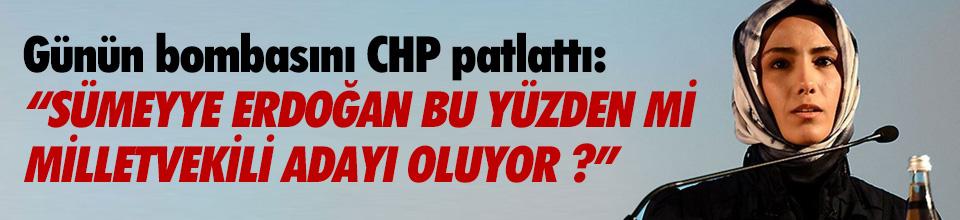 CHP'den Sümeyye Erdoğan için çarpıcı iddia