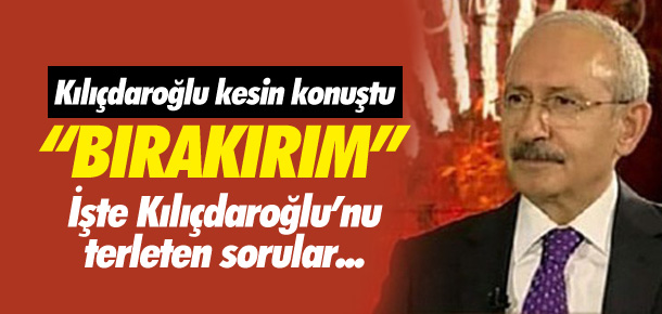 """Kılıçdaroğlu kesin konuştu: """"Bırakırım"""""""