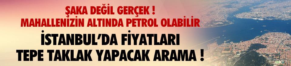 Şaka değil gerçek ! İstanbul'da petrol aranacak
