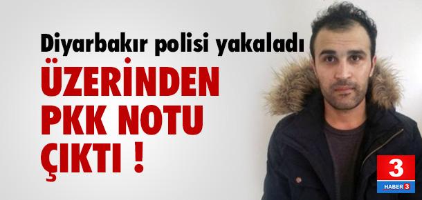 Diyarbakır'da yakalandı ! Üzerinden PKK notu çıktı