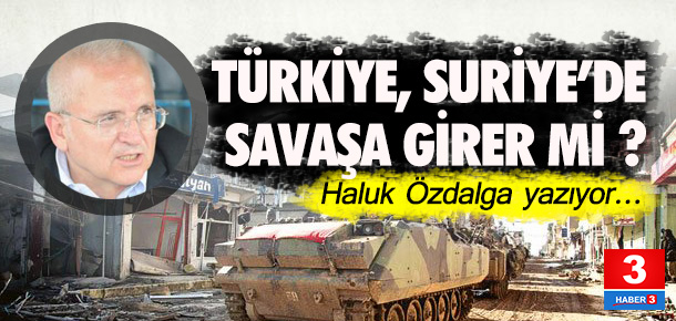 Türkiye Suriye'de savaşa girer mi?