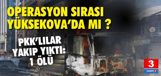 PKK yandaşları Yüksekova'yı karıştırdı: 1 ölü