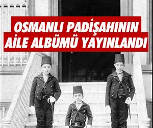 Osmanlı padişahının aile albümü yayınlandı !