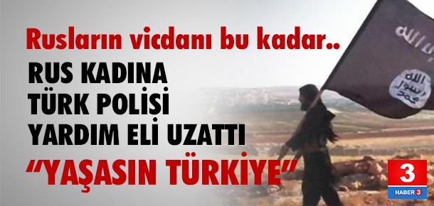 Rus anneye Rus polisi değil, Türk polisi yardım etti