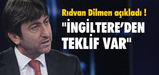 Rıdvan Dilmen açıkladı: ''İngiltere'den teklif var''