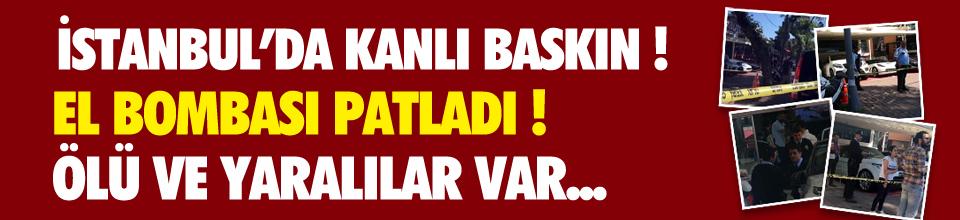 İstanbul'da bombalı ve silahlı baskın: Ölü ve yaralılar var...