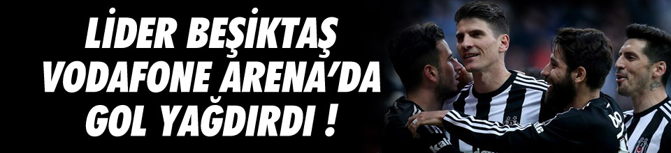 Beşiktaş Vodafone Arena'da gol yağdırdı