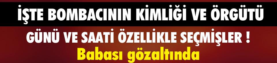 BOMBACININ KİMLİĞİ VE ÖRGÜTÜ BELLİ OLDU !
