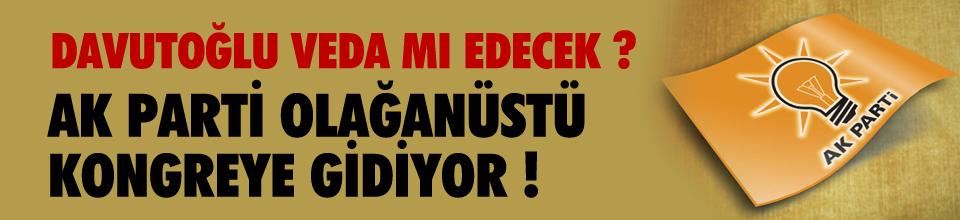 KULİSLER ÇALKALANDI ! AK PARTİ KONGREYE GİDİYOR !