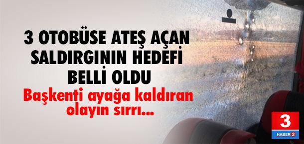 Ankara'da 3 otobüse ateş açan saldırganın hedefi belli oldu