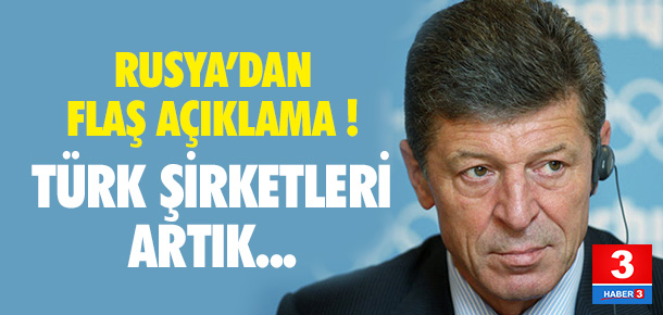 Rusya'dan Türk şirketleri için flaş açıklama !