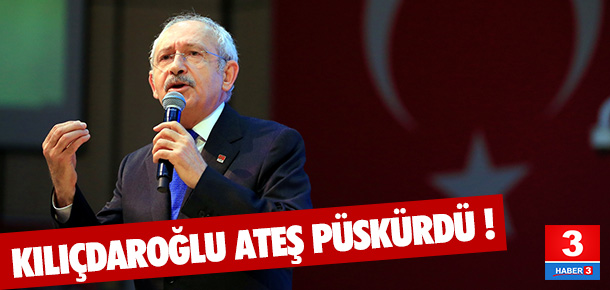 Kılıçdaroğlu ateş püskürdü !