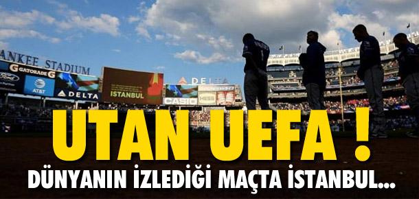 Utan UEFA ! İstanbul'u unutmadılar...