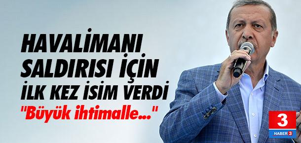 Erdoğan havalimanı saldırısı için isim verdi