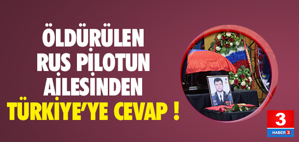 Rus pilotun ailesi Türkiye'ye cevap verdi !