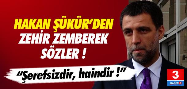 Hakan Şükür: Şerefsizdir, haindir !