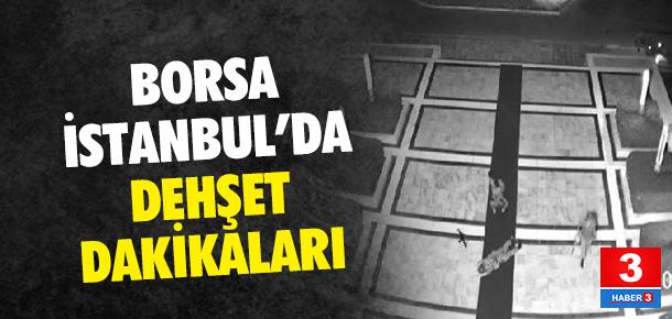 Borsa İstanbul'a baskın anı kamerada