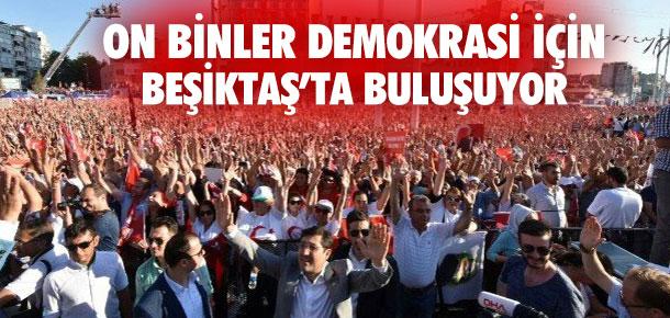 On binler demokrasi ve özgürlük için Beşiktaş'ta buluşacak