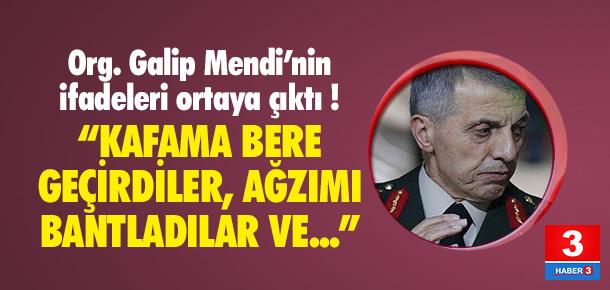 Org. Galip Mendi'nin ifadesi ortaya çıktı !