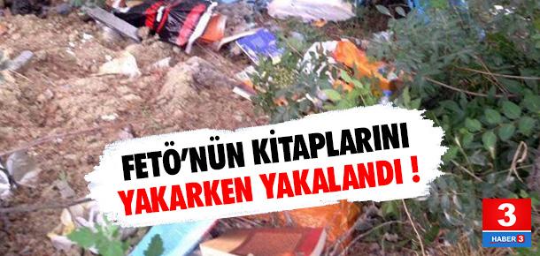 Gülen'in kitaplarını yakarken yakalandı !