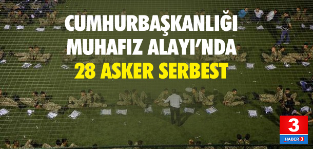 Cumhurbaşkanlığı Muhafız Alayı'nda 28 asker serbest