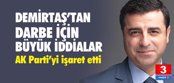 Demirtaş'tan darbe iddiası: AKP'li izi çıkabilir