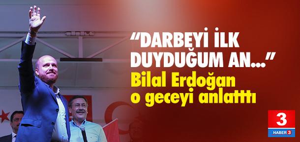 Bilal Erdoğan darbe gecesini anlattı