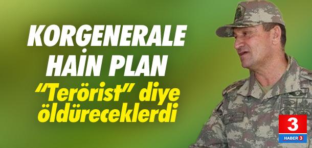 Korgenerale hain plan ! Terörist diye öldüreceklerdi