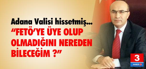 """Adana Valisi: """"FETÖ'cü olduğunu nerden bileceğim"""""""