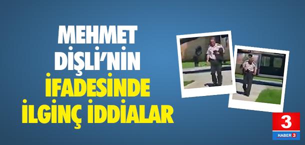 Mehmet Dişli'nin ifadesinde ilginç iddialar