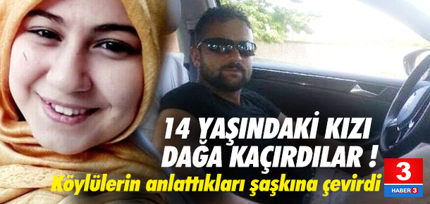 14 yaşındaki kızı dağa kaçırdılar !