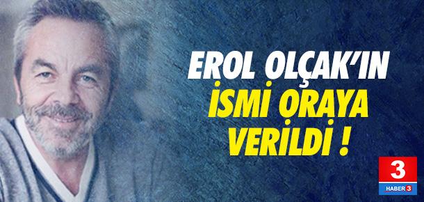 Erol Olçak'ın ismi bakın nereye verildi !