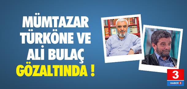Mümtazer Türköne ve Ali Bulaç gözaltına alındı !