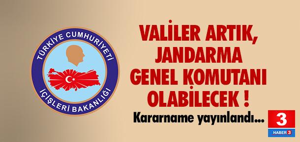 Valilerin, Jandarma Genel Komutanı olabilmesinin önü açıldı !