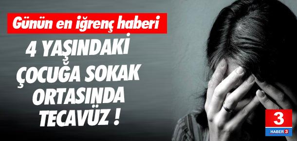 4 yaşındaki kız çocuğuna sokak ortasında tecavüz