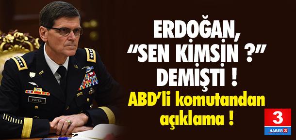 Erdoğan'ı kızdıran ABD'li general açıklama yaptı !