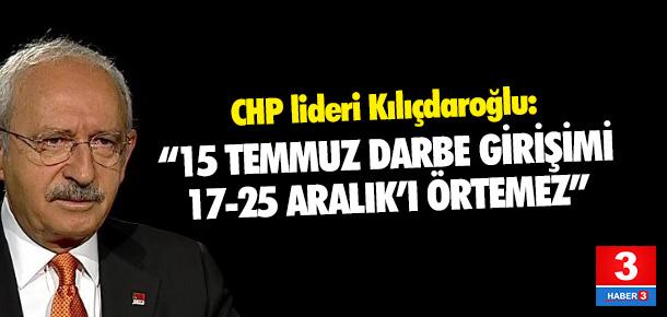 Kılıçdaroğlu: ''Darbe girişimi 17-25 Aralık'ı aklamaz''