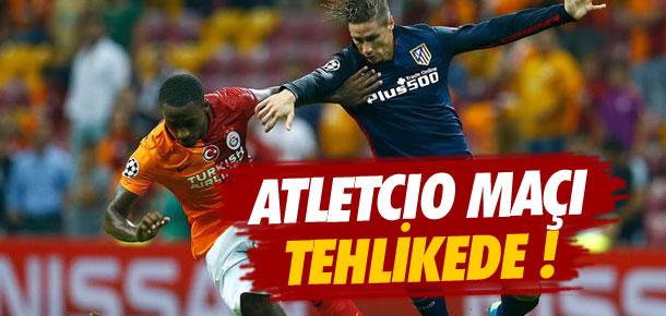 Atletico maçı tehlikede