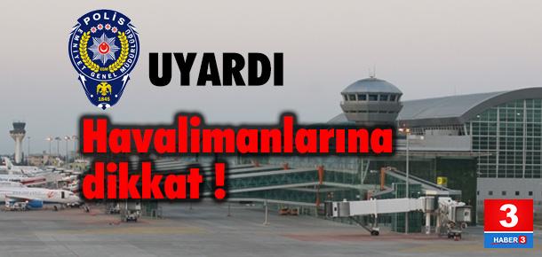 Havalimanlarına saldırı uyarısı