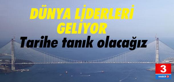 Dev proje için dünya liderleri Türkiye'ye geliyor