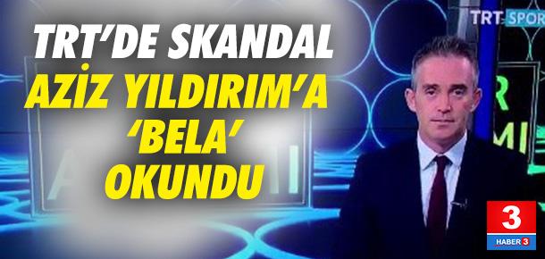 TRT'de Aziz Yıldrım için mi bela edildi ?