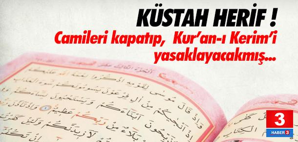 Camileri kapatıp, Kur'an-ı yasaklamak istiyor