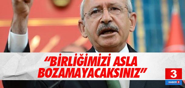 Kılıçdaroğlu: Birliğimizi asla bozamayacaklar