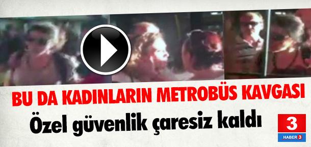 Kadınların metrobüs kavgası kamerada