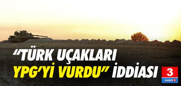 Türk uçakları YPG'yi vurdu iddiası !