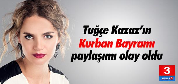 Tuğçe Kazaz'ın Kurban Bayramı tweet'i olay oldu