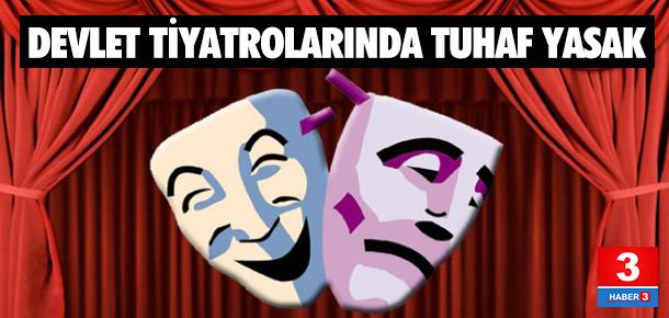 Devlet Tiyatroları'nda tuhaf bir yasak