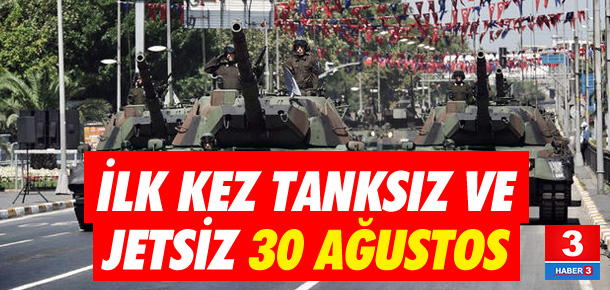 İlk tanksız ve jetsiz 30 Ağustos